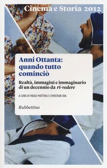 Cinema e storia (2012). Vol. 1: Anni Ottanta: quando tutto cominciò. Realtà, immagini e immaginario di un decennio da ri-vedere. - copertina