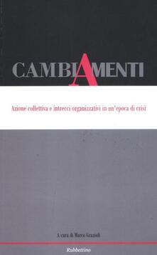 Cambiamenti. Azione collettiva e intrecci organizzativi in unepoca di crisi. Ediz. italiana e inglese.pdf