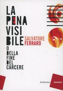 Libro La pena visibile (o della fine del carcere) Salvatore Ferraro