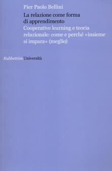 La relazione come forma di apprendimento. Cooperative learning e teoria relazionale: come e perché «insieme si impara» (meglio).pdf
