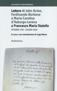 Lettere di John Acton, Ferdinando di Borbone e Maria Carolina d'Asburgo-Lorena a Francesco Maria Statella. Ottobre 1799-giugno 1800 - copertina