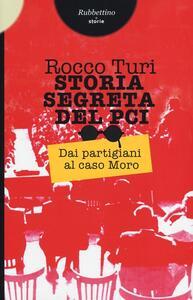 Storia segreta del PCI. Dai partigiani al caso Moro