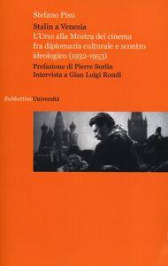 Libro Stalin a Venezia. L'Urss alla mostra del cinema fra diplomazia culturale e scontro ideologico (1932-1953) Stefano Pisu