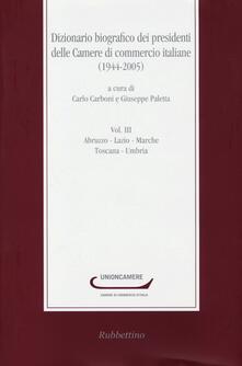 Equilibrifestival.it Dizionario biografico dei presidenti delle Camere di commercio italiane (1944-2005). Vol. 3: Abruzzo-Lazio-Marche-Toscana-Umbria. Image