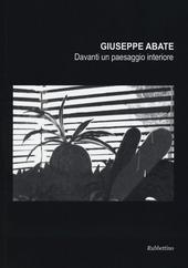Giuseppe Abate. Davanti un paesaggio interiore