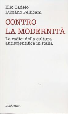 Voluntariadobaleares2014.es Contro la modernità. Le radici della cultura antiscientifica in Italia Image