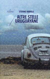 Altre stelle uruguayane - Marelli Stefano - wuz.it