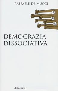 Libro Democrazia dissociativa Raffaele De Mucci