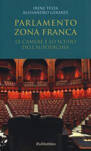 Parlamento zona franca. Le Camere e lo scudo dell'autodichia - Irene Testa,Alessandro Gerardi - copertina