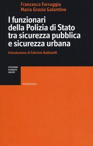 Libro I funzionari della Polizia di Stato tra sicurezza pubblica e sicurezza urbana Francesca Farruggia , M. Grazia Galantino
