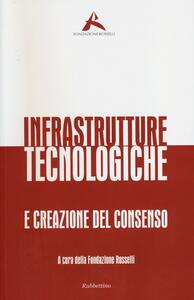 Libro Infrastrutture tecnologiche e creazione del consenso