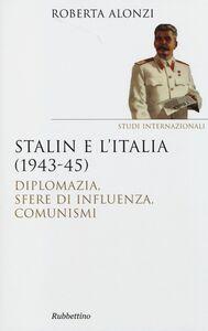 Libro Stalin e l'Italia (1943-45). Diplomazia, sfere di influenza, comunismi Roberta Alonzi