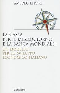 La Cassa per il Mezzogiorno e la Banca Mondiale: un modello per lo sviluppo economico italiano
