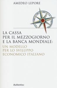 Libro La Cassa per il Mezzogiorno e la Banca Mondiale: un modello per lo sviluppo economico italiano Amedeo Lepore