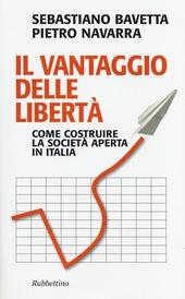 Il vantaggio delle libertà. Come costruire la società aperta in Italia