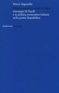 Programmazione senza sviluppo. Giuseppe Di Nardi e la politica economica italiana nella prima Repubblica