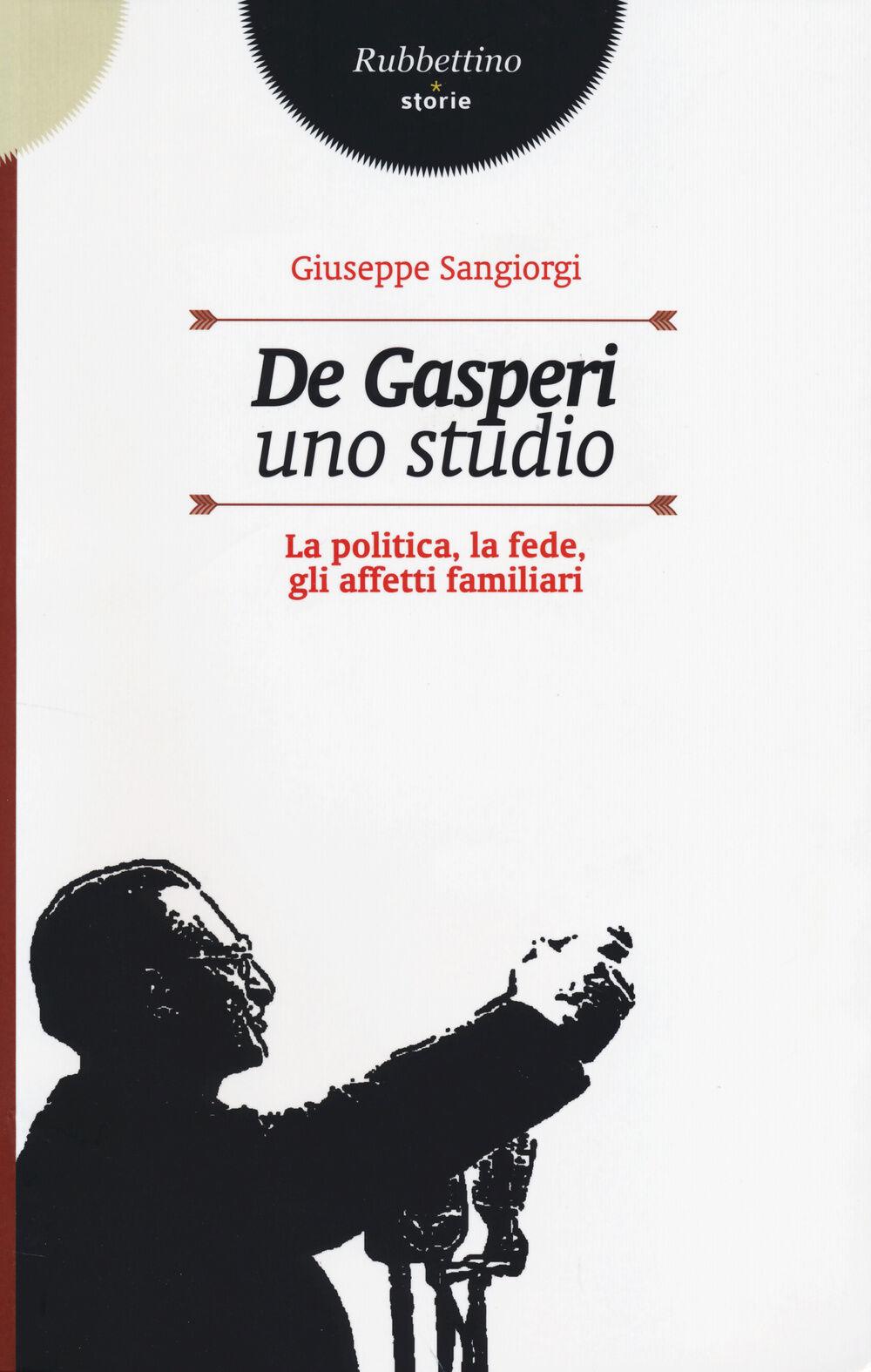 De Gasperi, uno studio. La politica, la fede, gli affetti familiari