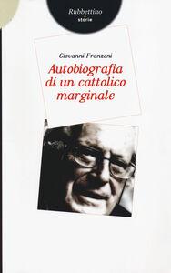 Foto Cover di Autobiografia di un cattolico marginale, Libro di Giovanni Franzoni, edito da Rubbettino