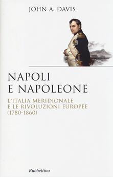 Rallydeicolliscaligeri.it Napoli e Napoleone. L'Italia meridionale e le rivoluzioni europee (1780-1860) Image