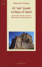 Gli «stati» feudali nel regno di Napoli. Economia società e governo del territorio in età moderna