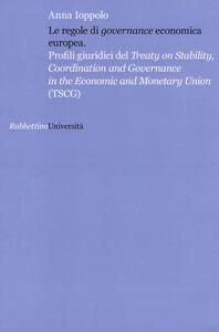 Le regole di «governance» economica europea. Profili giuridici del Treaty on Stability, Coordination and Governance in the Economic and Monetary Union (TSCG)