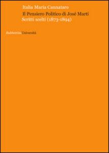 Libro Il pensiero politico di José Martì. Scritti scelti (1873-1894) Italia Maria Cannataro