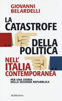 La catastrofe della politica nell'Italia contemporanea. Per una storia della Seconda Repubblica