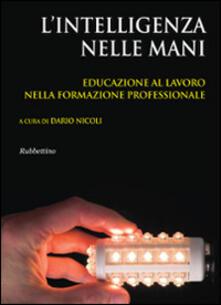 L intelligenza nelle mani. Educazione al lavoro nella formazione professionale.pdf