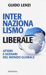 Internazionalismo liberale. Attori e scenari del mondo globale