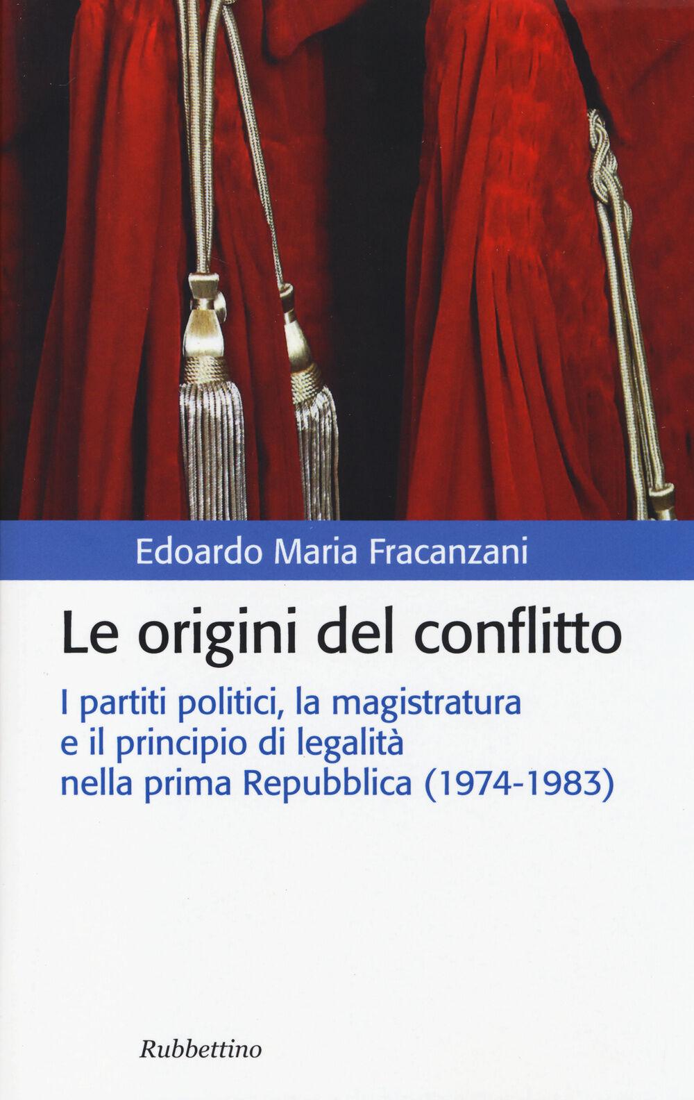 Le origini del conflitto. I partiti politici, la magistratura e il principio di legalità nella prima Repubblica (1974-1983)