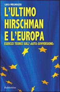 L' ultimo Hirschman e l'Europa. Esercizi teorici sull'auto sovversione