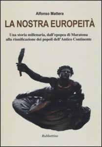 Libro La nostra europeità. Una storia millenaria, dall'epopea di Maratona alla riunificazione dei popoli dell'antico continente Alfonso Mattera