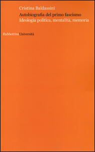 Autobiografia del primo fascismo. Ideologia politica, mentalità, memoria