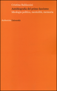 Libro Autobiografia del primo fascismo. Ideologia politica, mentalità, memoria Cristina Baldassini