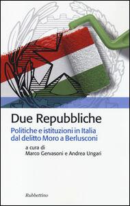 Libro Due Repubbliche. Politiche e istituzioni in Italia dal delitto Moro e Berlusconi