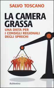 Foto Cover di La camera grassa. Una dieta per i consigli regionali degli sprechi, Libro di Salvo Toscano, edito da Rubbettino