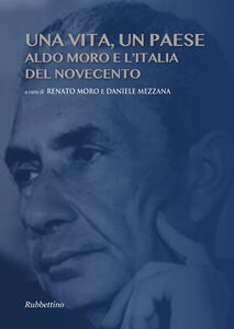 Libro Una vita, un paese. Aldo Moro e l'Italia del Novecento Renato Moro , Daniele Mezzana