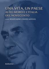 Una vita, un paese. Aldo Moro e l'Italia del Novecento