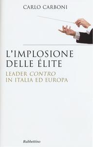 L' implosione delle élite. Leader «contro» in Italia ed Europa