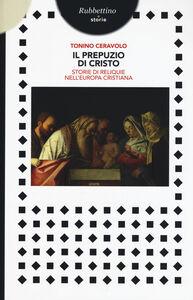 Foto Cover di Il prepuzio di Cristo. Storie di reliquie nell'Europa cristiana, Libro di Tonino Ceravolo, edito da Rubbettino