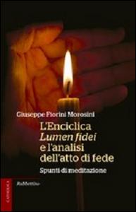 Libro L' enciclica Lumen fidei e l'analisi dell'atto di fede. Spunti di meditazione Giuseppe Fiorini Morosini