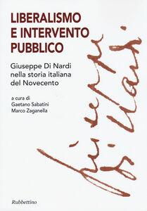 Libro Liberalismo e intervento pubblico. Giuseppe Di Nardi nella storia italiana del Novecento