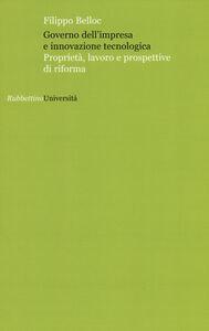 Libro Governo dell'impresa e innovazione tecnologica. Proprietà, lavoro e prospettive di riforma Filippo Belloc