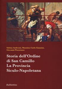 Libro Storia dell'ordine di San Camillo. La provincia Siculo-Napoletana Sabina Andreoni , Massimo C. Giannini , Giovanni Pizzorusso