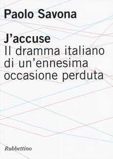 J'accuse. Il dramma italiano di un'ennesima occasione perduta - Paolo Savona - copertina