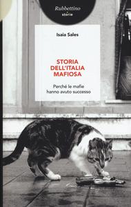 Libro Storia dell'Italia mafiosa. Perché le mafie hanno avuto successo Isaia Sales