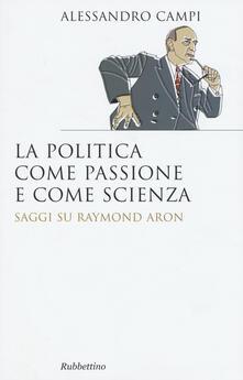 Camfeed.it La politica come passione e come scienza. Saggi su Raymond Aron Image