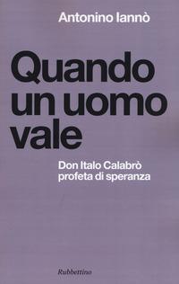 Quando un uomo vale. Don Italo Calabrò profeta di speranza - Iannò Antonino - wuz.it