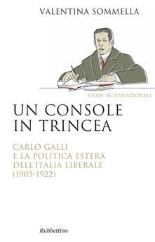 Winniearcher.com Un console in trincea. Carlo Galli e la politica estera dell'Italia liberale (1905-1922) Image