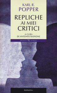 Libro Repliche ai miei critici Karl R. Popper